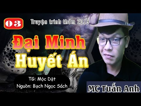 ĐAI MINH HUYẾT ÁN #3-VỢ CHỒNG DANH NGHĨA-TRUYỆN TRINH THÁM DO MC TUẤN ANH KỂ LẠI HAY LẮM