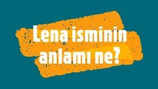 Lena İsminin Anlamı ve Analizi Nedir?
