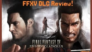 DLC Review: Episode Gladiolus (Final Fantasy XV DLC, PS4/Xbox One) (Video Game Video Review)