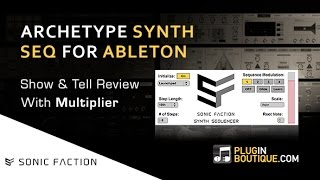 Archetype Synth Sequencer For Live - Show Tell Review With Multiplier