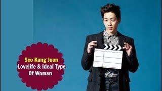 Seo Kang Joon - Love Life & Ideal Type Of Woman