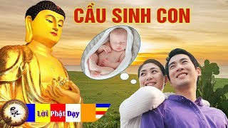 CẦU CON và SINH CON theo LỜI PHẬT DẠY cực hay | Phật Pháp Nhiệm Màu