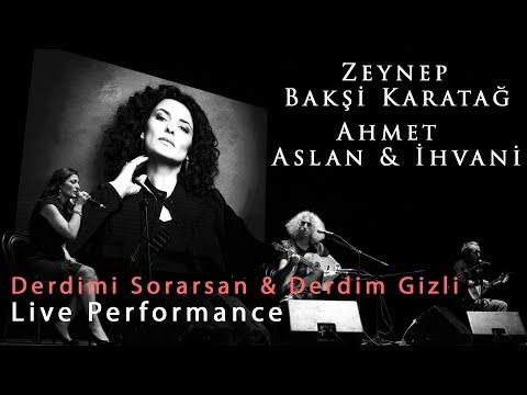 Zeynep Bakşi Karatağ & Ahmet Aslan & Ahmet İhvani - Derdimi Sorarsan&Derdim Gizli (Live Performance)