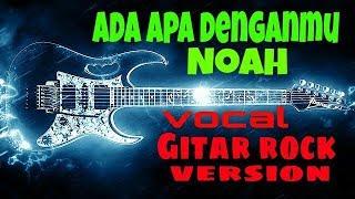 NOAH Ada apa denganmu vocal gitar rock version