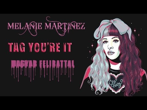 Melanie Martinez  - Tag, you're it - magyar felirattal