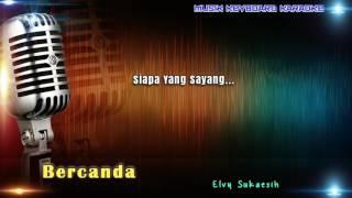 Elvy Sukaesih - Bercanda Karaoke Tanpa Vokal Mp3