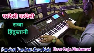 Pardesi Pardesi Jana Nahi From Raja Hindustani Instrumental Song Casio CTX 700 By Pradeep Afzalgarh