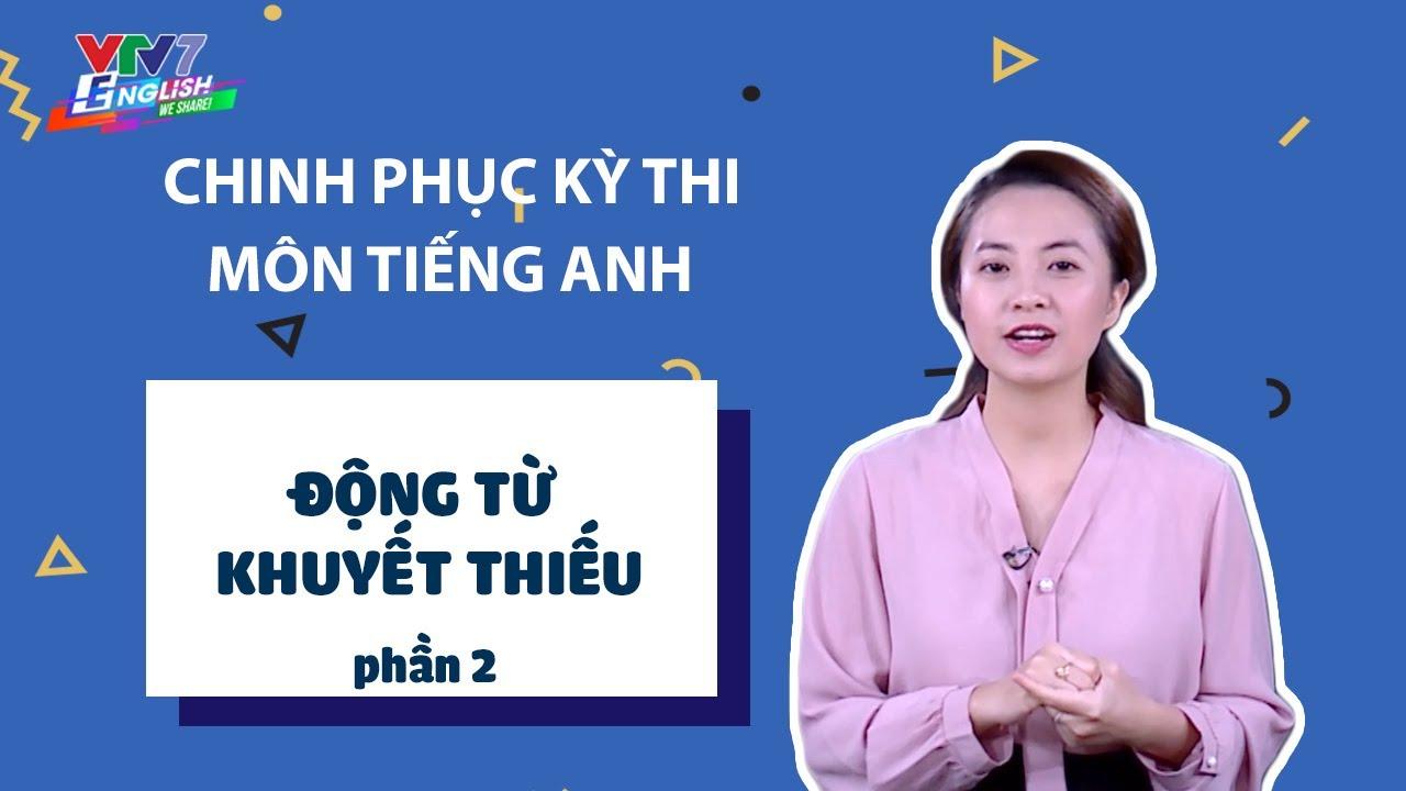 Chinh phục kỳ thi THPT | Tiếng Anh – số 14 | Động từ khuyết thiếu (phần 2)
