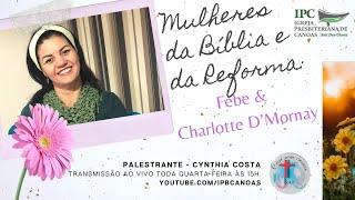 MULHERES DA BÍBLIA E DA REFORMA - Febe e Charlotte D'Mornay