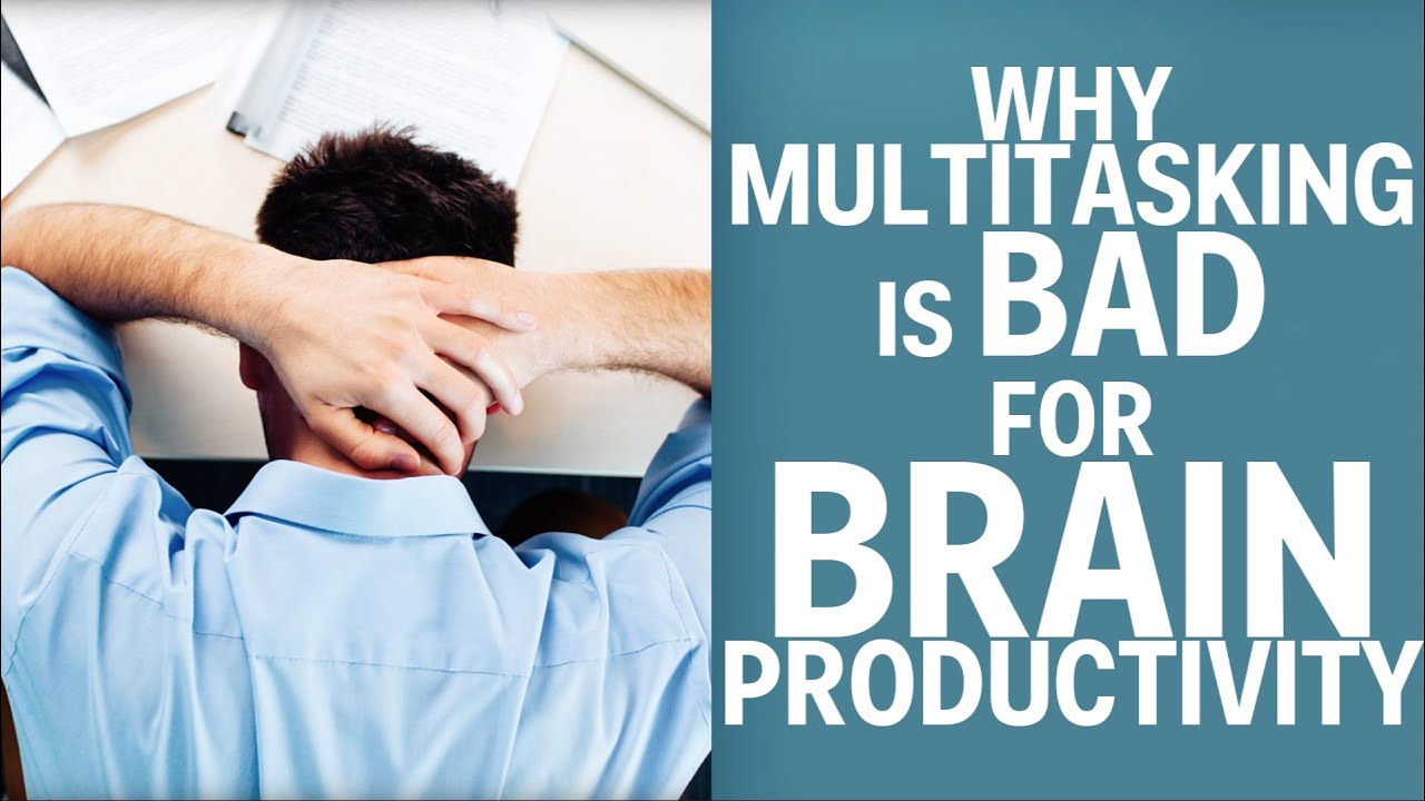 Why Multitasking Is Bad