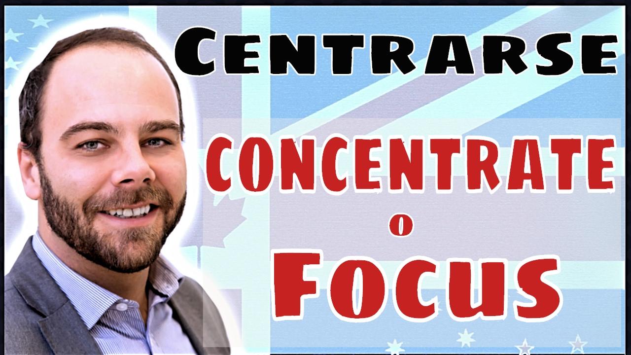 Centrarse: CONCENTRATE y FOCUS en inglés