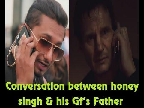 Conversation between honey singh & his Gf's father :P