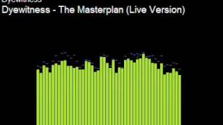 Dyewitness - masterplan live