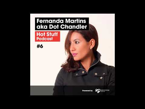 Hot Stuff Podcast 006 with Fernanda Martins aka Dot Chandler