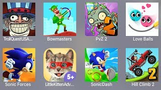 Troll Quest USA,Bowmasters,PVZ 2,Love Balls,Sonic Forces,Little Kitten,Sonic Dash,Hill Climb 2