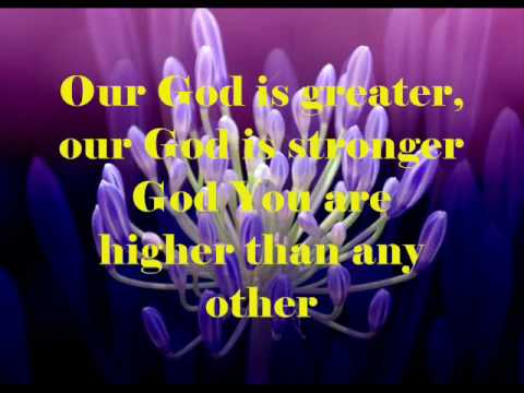 Our God Is Greater  Chris Tomlin w lyrics
