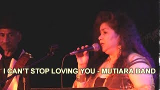 I CAN'T STOP LOVING YOU - MUTIARA BAND