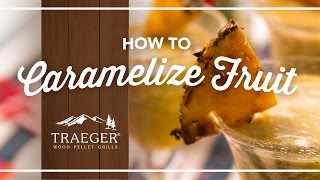 How To To Easily Caramelize Fruit By Traeger Grills