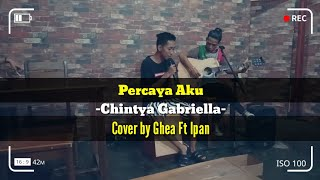 Percaya Aku Chintya Gabriella cover by : Ghea ft ipan video lirik.mp3