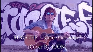 """ROOSTER - """"Come Get Some""""(Cover By JUON)"""