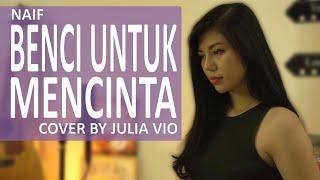 Naif - Benci Untuk Mencinta ( Cover By Julia Vio Acoustic )