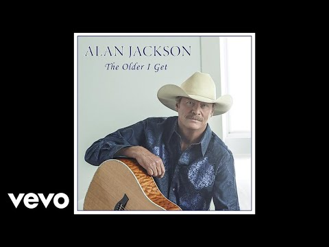 Alan Jackson  The Older I Get Audio