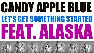Candy Apple Blue ft. Alaska Thunderfuck 5000 - Let