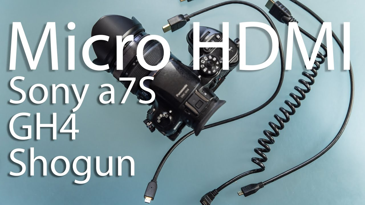 Micro HDMI Cables Tested for Sony a7S and Panasonic GH4 - YouTube