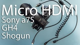 Micro HDMI Cables Tested for Sony a7S and Panasonic GH4