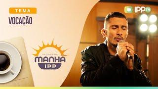 Vocação | Manhã IPP | Raphael Delfino | IPP TV