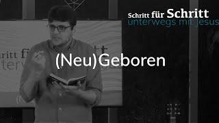 (Neu)Geboren - Schritt für Schritt unterwegs mit Jesus - Johannes 3,1-8 - Maiko Müller
