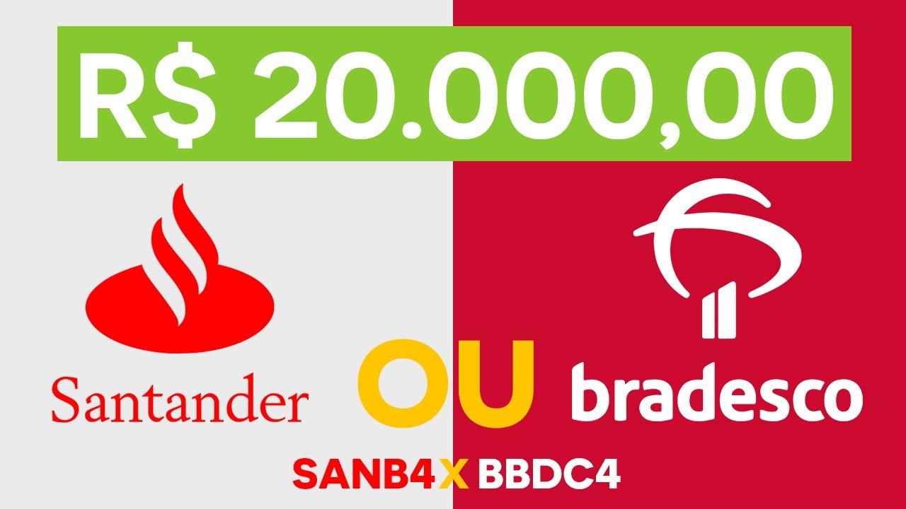 BBDC4 X SANB4  - R$20.000,00 Investido em Bradesco ou em Santander, qual teria o melhor resultado?