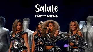 Little Mix- Salute EMPTY ARENA (LYRICS)