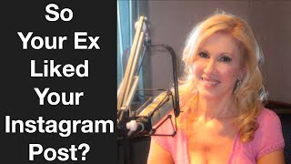 So Your Ex Liked Your Instagram Post?