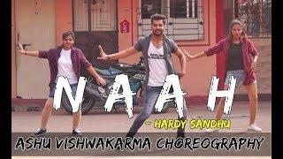 NAAH - HARDY SANDHU | DANCE CHOREOGRAPHY |  ASHU VISHWAKARMA
