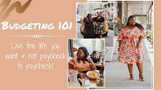 Budgeting 101 | How to live the life you want & not live paycheck to paycheck!