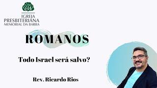 Todo Israel Será Salvo? - Romanos 11.11-32 | Rev. Ricardo Rios
