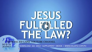Ed Lapiz - JESUS FULFILLED THE LAW? /Latest Sermon Review New Video (Official Channel 2020)