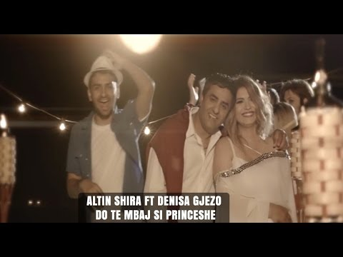 ALTIN SHIRA FT DENISA GJEZO - DO TE MBAJ SI PRINCESHE ( Official VIdeo HD )