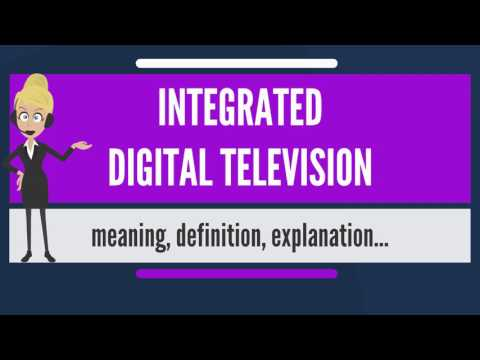 What is INTEGRATED DIGITAL TELEVISION? What does INTEGRATED DIGITAL TELEVISION mean?