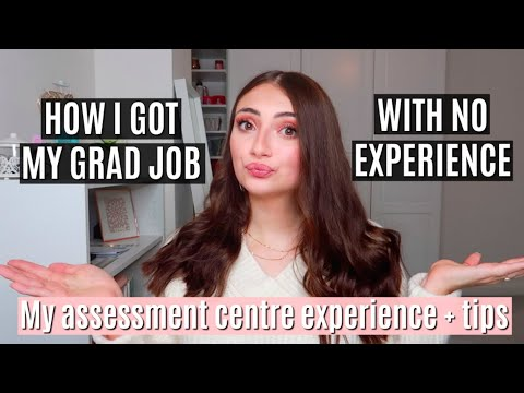 HOW I GOT MY GRAD JOB WITH NO EXPERIENCE | Top 10 Assessment Centre Tips!!