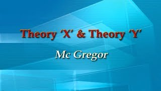 Theory 'X' and Theory 'Y'  McGregor