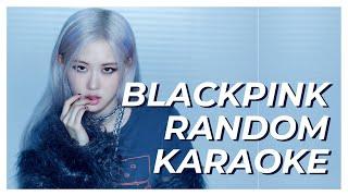 [NEW] BLACKPINK RANDOM KARAOKE (with lyrics)