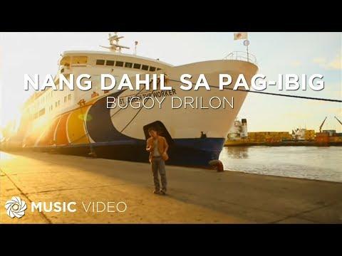 Nang Dahil Sa Pag - Ibig - Bugoy Drilon (Music Video)