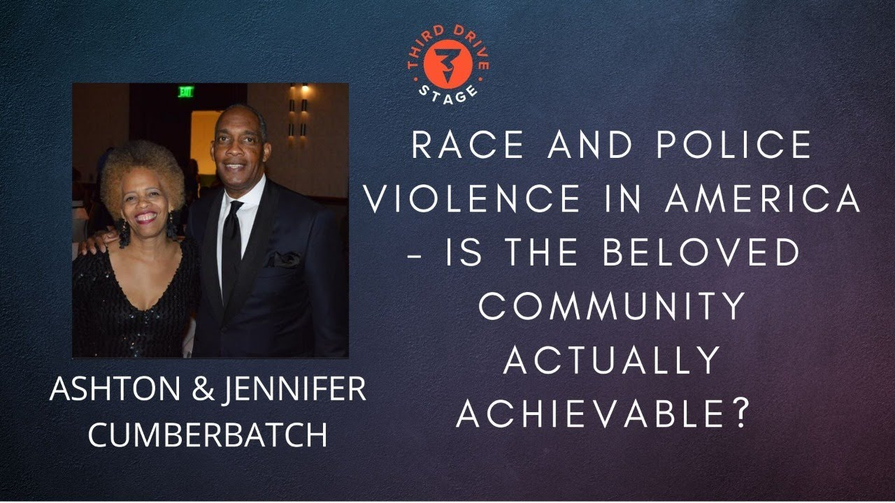 Race and Police Violence in America - Is The Beloved Community Actually Achievable