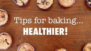 Tips For Baking Healthier!