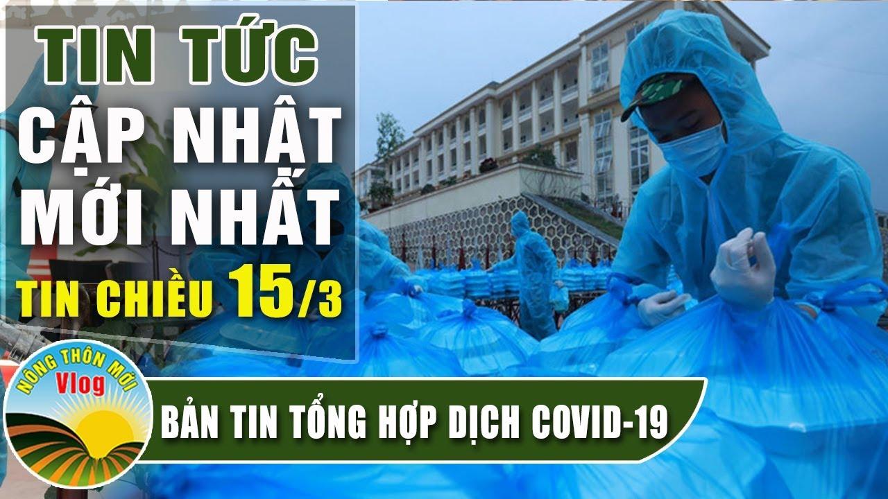 Tin tức dịch bệnh corona ( Covid 19 ) chiều 15/3 Tin tổng hợp virus corona Việt Nam đại dịch Vũ Hán