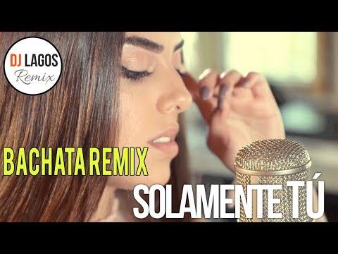 Solamente tú - (Cover) Bachata Remix Dj Lagos