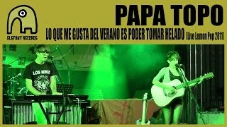 PAPA TOPO - Lo Que Me Gusta Del Verano Es Poder Tomar Helado [Live Lemon Pop Festival 2011]