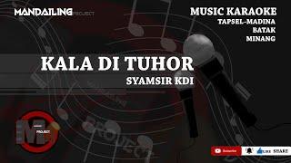 Download Mp3 Syamsir Kdi - Kala Di Tuhor  Musik Karaoke  Tapsel - Madina